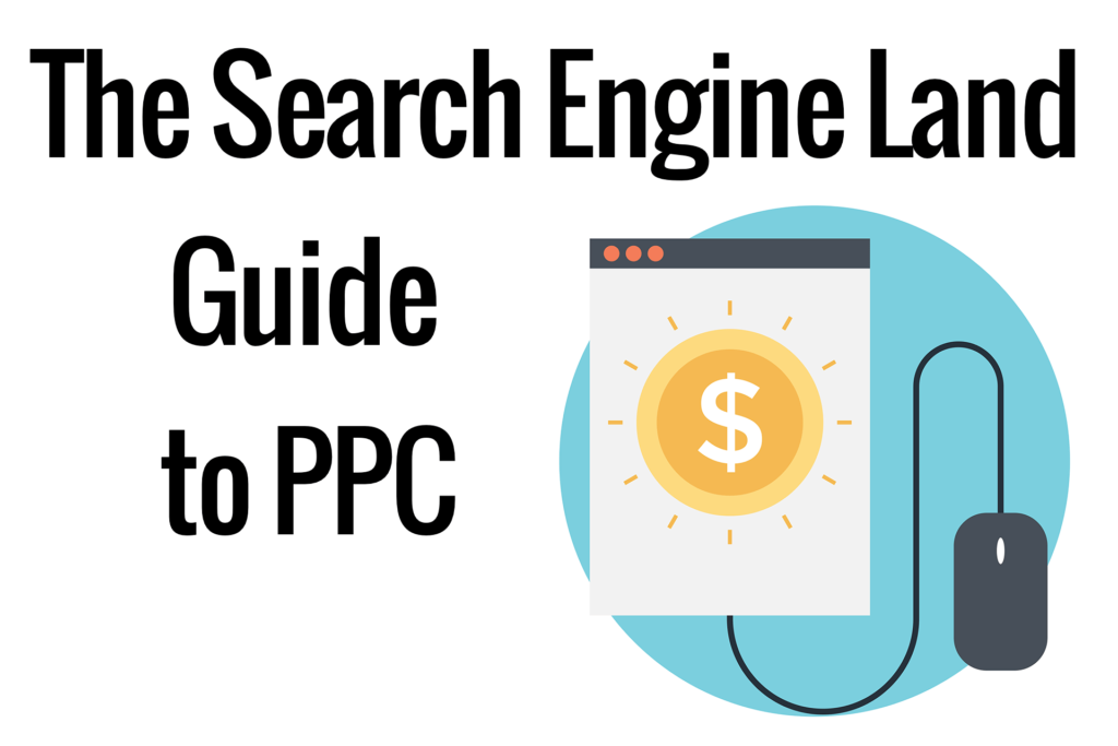 Introducing Search Engine Land's 'Guide to PPC'